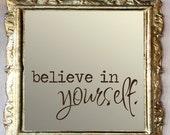 Believe in Yourself - Inspirational Wall Art - Inspirational Wall Decals - Mirror Decal - Wall Decals - Mirror Decals - Mirror Stickers