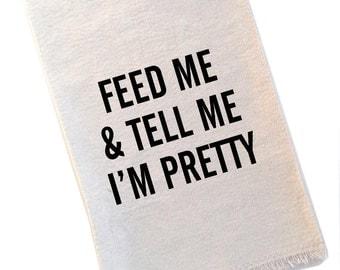 Tea Towel Feed Me and Tell Me I'm Pretty