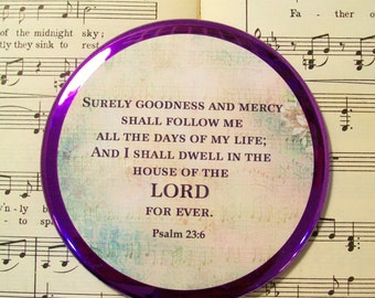 Scripture Magnet - Surely Goodness and Mercy Shall Follow Me All the Days of My Life - 3.5 Inch - Psalm 23:6 - Gift for Women