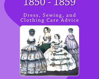1850s Dressmaking Paperback Book - The Art of Fashion: 1850 - 1859 Dress, Sewing, and Clothes Care Advice