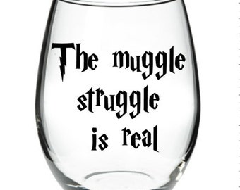 Harry Potter - Harry Potter Wine - The Muggle Struggle is REAL Harry potter Inspired 21 oz Stemless Wine glass