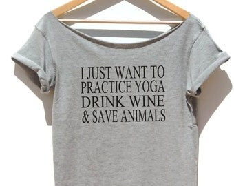 I Just Want To  Practice Yoga Drink Wine Save Animals t Shirt Off the shoulder yoga top loose style XXS - 3XL
