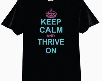 Keep Calm and Thrive On -  Adult T-Shirt
