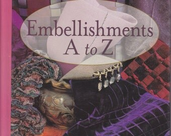 Embellishments A to Z - An Embellishment Idea Book - Stephanie Valley - Sewing Embellishments - Applique - Fringing - Devore - Bobbin Work