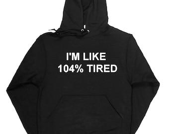 I'm Like 104% Tired Hoodie
