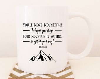 Dr. Seuss, You'll move mountains! Today is your day! Your mountain is waiting, so get on your way. Inspirational coffee mug, Tea mug