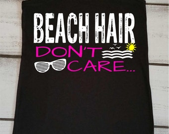 Beach Hair Dont Care - Beach Hair - Summer Tanks - Beach Shirts - Vacation Shirts - Boating - Beach Tank Top - Beach Tanks - Lake Tank