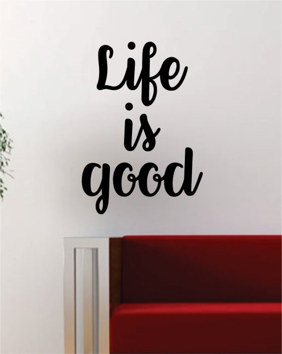 Life is good quote decal sticker wall vinyl art decor home for Life is good home decor