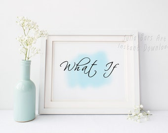 What If Quote Art, Typography Art, Typography Print, Printable Quote Blue Wall Art Print 8x10, 16x20 Instant Digital Download Printable Gift