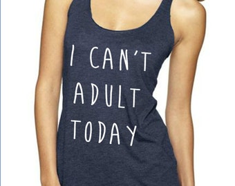 I Cant Adult Today Women Tank top  Women Size S M L XL