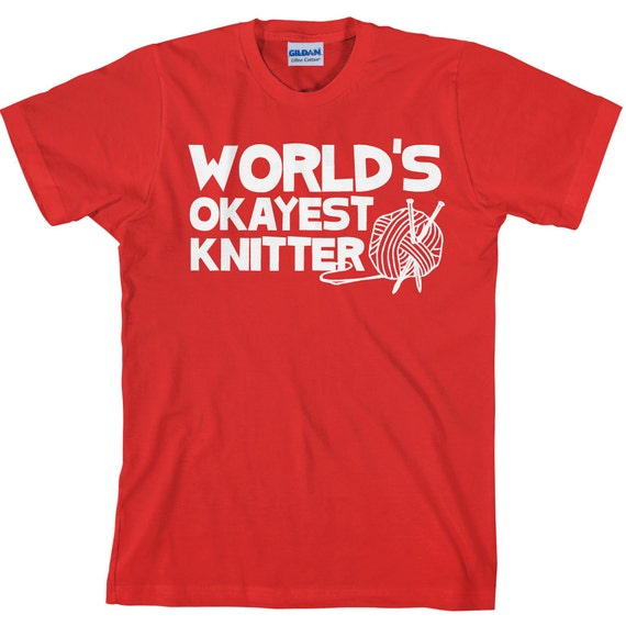 World's Okayest Knitter TShirt - Funny Knitting T Shirt - Unisex Tee - Item 2303