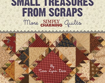 Pattern Book: Small Treasures From Scraps - More Simply Charming Quilts by Tara Lynn Darr