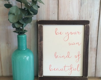 Be Your Own Kind of Beautiful, Wood Sign, Inspirational Quote, Rustic Home Decor, Shabby Chic Wall Decor, Be Yourself Sign, Gifts for Women