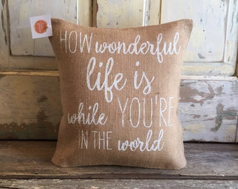 Burlap Pillow - How Wonderful Life is, While You're in the World | Gift for Him, Gift for Her | Anniversary Gift | Wedding/Engagement Gift |