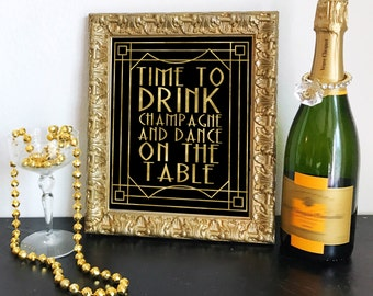 Printable Time to Drink Champagne And Dance on the Table Black & Gold Roaring 20s, Great Gatsby Sign DIY Instant Download Typography Print