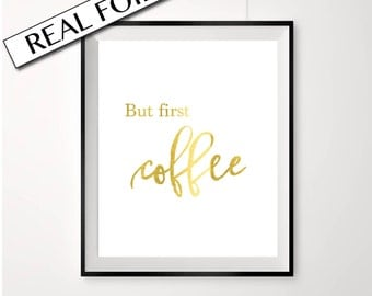 GOLD FOIL Coffee print, Coffee Art, But first coffee, Kitchen prints, prints for kitchen, real gold foil, kitchen print, kitchen print