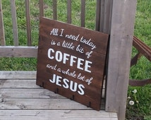 Coffee Sign - Coffee Mug Holder - All I Need Today Is A Little Bit of Coffee and a Whole Lot of Jesus - Kitchen Wood Decor - Wooden Rustic