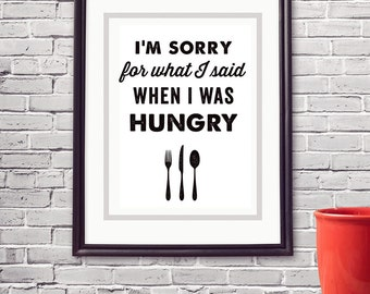 "PDF Printable • ""I'm sorry for what I said when I was hungry"" • Instant Digital Download"