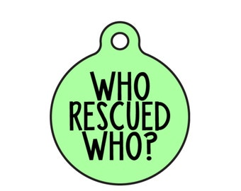 "Rescue Dog Personalized Pet ID Tag ""Who Rescued Who"" Double Sided Available in 20 Tag Colors and 2 Sizes"