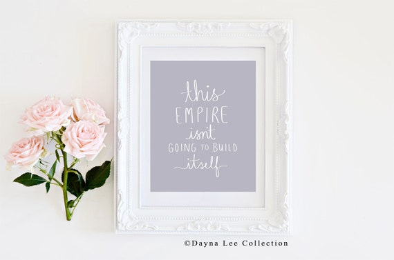 This Empire Isn't Going to Build Itself - Hand Lettered Digital Art Print