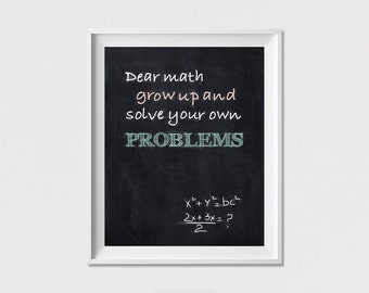 Funny quote print, Wall Art, Chalkboard art, Poster, Back to school, Dear Math grow up and solve your own problems, Home Decor ArtFilesVicky