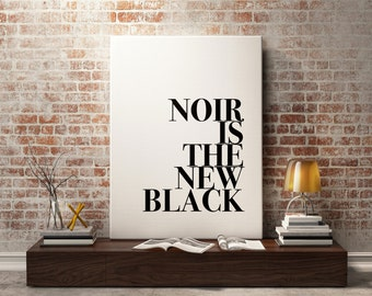 Noir Print - Noir is the new black Fashion print, Fashion quote, wall art, black and white