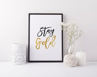 "PRINTABLE Art ""Stay Gold"" Typography Art Print Gold Art Print Gold Foil Art Print Inspirational Quote Motivational Quote Home Decor"