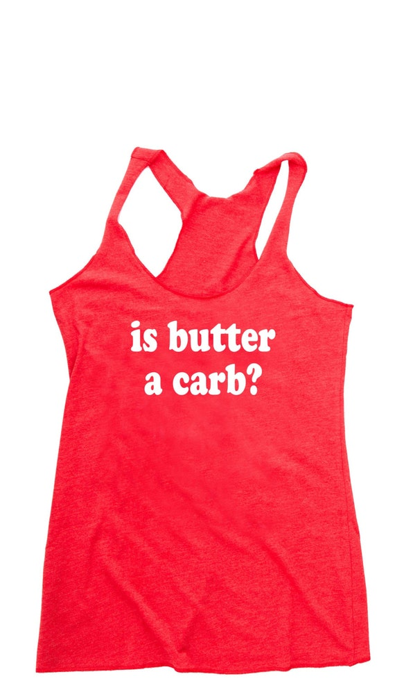Running Tank. is butter a carb Womens Tank Top. Funny Tees. Gym. Yoga. Gift for Her. Gift for Women. Workout Womens. Funny T-shirt. Shirts.