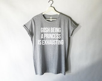 Gosh Being a Princess is Exhausting Shirt in Grey - Princess Shirts - Funny and Cute Shirts for Women - Trending and Popular Shirts
