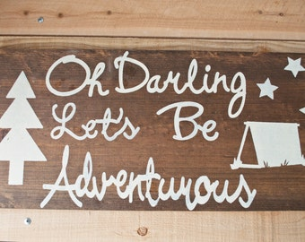 Oh Darling, Let's Be Adventurous: Hand Painted Wood Sign