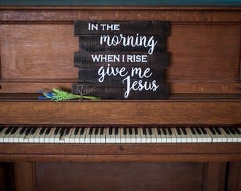 In The Morning When I Rise Give Me Jesus, Wood Sign, Hand Painted, Wall Decor, Christian Song Lyrics, Inspirational