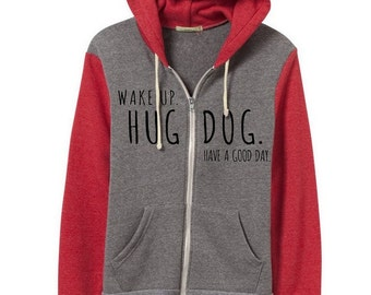 Wake Up Hug Dog Have a Good Day Rocky Hoodie Zip up Sweatshirt Alternative Apparel long sleeve