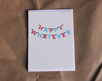 Happy Whatever Letterpress Card | Letterpress Stationery | Gift
