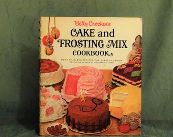 Betty Crocker's - Cake and Frosting Mix Cookbook, 1966 , First Edition (more than 300 recipes)