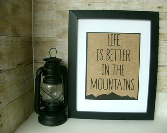 Life Is Better In The Mountains Burlap Print - Mountain Decor - Cabin Decor - Mountain Home Decor - Mountain House - Mountains Are Calling
