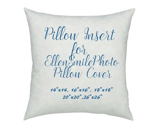 Pillow Insert for EllenSmilePhoto pillow cover. Not sold separately. 14x14, 16x16, 18x18, 20x20, 26x26