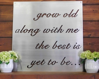 Grow Old Along With Me The Best Is Yet To Be, Metal Sign, Metal Wall Art
