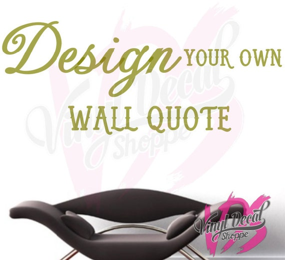 Design Your Own Wall Decal Design Your Own Wall Quote Custom