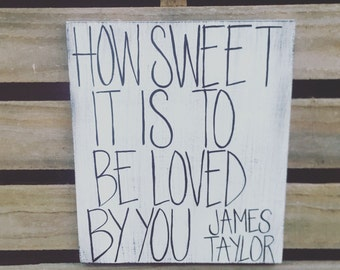 James Taylor Lyrics, James Taylor, How Sweet it is to be Loved by You, Shower the PeopleYou Love with Love