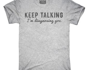 Keep Talking I'm Diagnosing You T-Shirt, Hoodie, Tank Top, Gifts