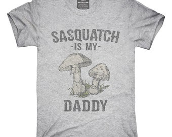 Sasquatch Is My Daddy T-Shirt, Hoodie, Tank Top, Sleeveless