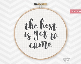 THE BEST IS yet to come counted cross stitch pattern, motivational quote chart pdf