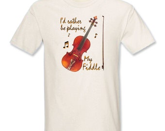 I'd Rather Be Playing My Fiddle T-Shirt - Free Shipping