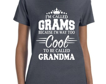 I'm Called Grams Because I'm Way Too Cool To Be Called Grandma Women T-shirt