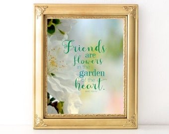 Friends Are Flowers Print / Every Day Spirit / Friendship Quote / Girlfriend Gift / Encouraging Quote / Garden Gift Quote