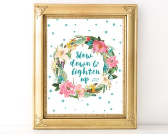 Slow Down & Lighten Up / Every Day Spirit / Floral Print / Inspirational Quote / Get Well / Encouraging Quote / Relax Quote