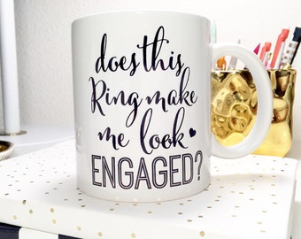 Does this ring make me look engaged? | Announcement Mug | Printed