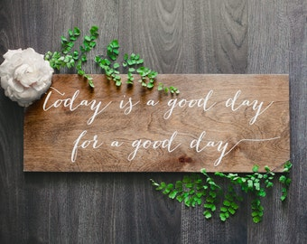 today is a good day for a good day - Wood Sign - Wooden Wedding Signs - Wood - Home Decor