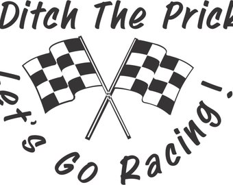 Set (2 Pieces) Ditch The Prick Lets Go Racing Sticker Decals 20 Colors To Choose From.  U.S.A Free Shipping