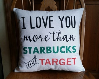 I love you more than Starbucks and Target decorative throw pillow. Great birthday, anniversary or all occasion gift! 18x18 inches square